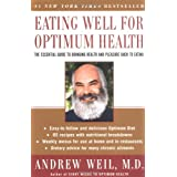 Eating Well for Optimum Health: The Essential Guide to Bringing Health and Pleasure Back to Eatingpar Andrew Weil