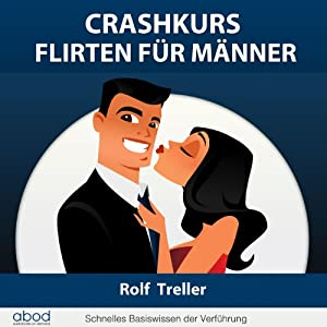 Crashkurs - Erfolgreich Flirten für Männer Hörbuch
