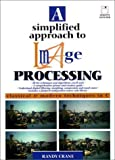 img - for A Simplified Approach to Image Processing: Classical and Modern Techniques in C 1st edition by Crane, Randy, Hewlett-Packard Professional Books (1996) Paperback book / textbook / text book