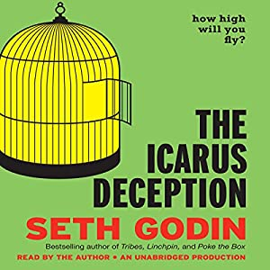 The Icarus Deception: How High Will You Fly? | [Seth Godin]
