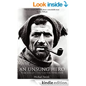 Tom Crean - An Unsung Hero: Antarctic Survivor: Tom Crean - Antarctic Survivor