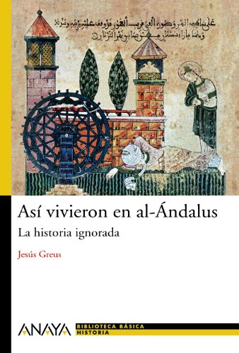 Asi vivieron en al-Andalus / So They Lived in Andalus: La historia ignorada / The Ignored Story (Spanish Edition)