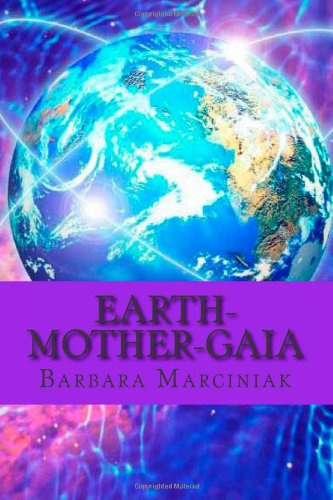 Earth-Mother-Gaia: The Living Lessons of Pleiadians, by Ms Barbara Marciniak