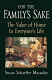 For the Family's Sake: The Value of Home in Everyone's Life (1581341113) by Macaulay, Susan Schaeffer