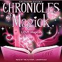 Chronicles of Magick: Love Magick  by Cassandra Eason Narrated by Cassandra Eason