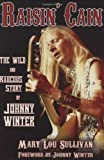 Raisin Cain: The Wild and Raucous Story of Johnny Winter (Book)