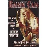 Raisin' Cain: The Wild and Raucous Story of Johnny Winter (Book) ~ Mary Lou Sullivan