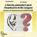 L'écoute, passeport pour l'expression et les langues | Livre audio Auteur(s) : Alfred Tomatis Narrateur(s) : Maurice Clément-Faivre