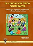 img - for La Educaci?N F?Sica Cooperativa : Aprendizaje y juegos cooperativos -Enfoque te?rico-pr?ctico (Spanish Edition) by Pedro Gil Madrona Y Daniel Naveiras (2013-04-29) book / textbook / text book