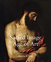 Free The Sacred Image in the Age of Art: Titian, Tintoretto, Barocci, El Greco, Caravaggio Ebooks & PDF Download