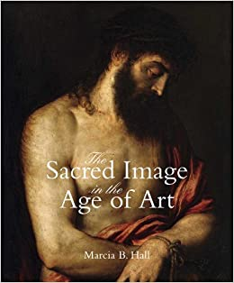 The Sacred Image in the Age of Art: Titian, Tintoretto, Barocci, El