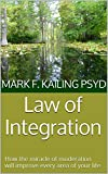 Law of Integration: How the miracle of moderation will improve every area of your life (Dr. Mark Kailing's Self-Mastery Series Book 2)