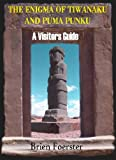 The Enigma Of Tiwanaku And Puma Punku: A Visitor's Guide