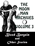 The Moon Man Archives, Volume 3: Blood Bargain and Other Stories
