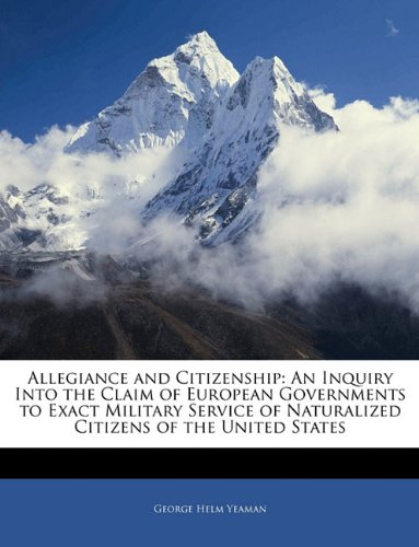 Allegiance and Citizenship: An Inquiry Into the Claim of European Governments to Exact Military Service of Naturalized Citizens of the United States