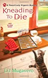 Kneading to Die (Pawsitively Organic Mysteries)