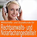 Wirtschafts- und Sozialkunde für Rechtsanwalts- und Notarfachangestellte / -angestellter Hörbuch von Ben Reichgruen Gesprochen von: Daniel Wandelt