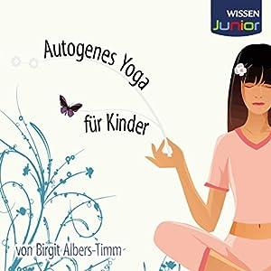 Autogenes Yoga für Kinder Hörbuch