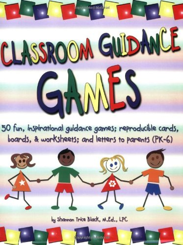 Classroom Guidance Games: 50 Fun, Inspirational Guidance...
