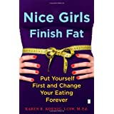 Nice Girls Finish Fat: Put Yourself First and Change Your Eating Foreverby Karen R. Koenig
