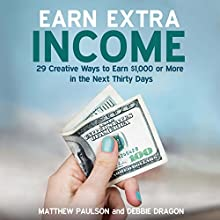 Earn Extra Income: 29 Creative Ways to Earn $1,000 or More in the Next 30 Days Audiobook by Debbie Dragon, Matthew Paulson Narrated by Stu Gray