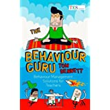 The Behaviour Guru: Behaviour Management Solutions for Teachersby Tom Bennett