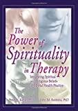The Power of Spirituality in Therapy: Integrating Spiritual and Religious Beliefs in Mental Health Practice (Haworth Religion and Mental Health) (0789021145) by Peter Kahle