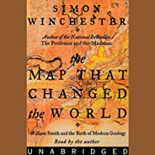 The Map That Changed the World: William Smith and the Birth of Modern Geology (       UNABRIDGED) by Simon Winchester Narrated by Simon Winchester