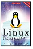 Linux: Linux Command Line - A Complete Introduction To The Linux Operating System And Command Line (With Pics) (Unix, Linux kemel, Linux command line, ... CSS, C++, Java, PHP, Excel, code) (Volume 1)