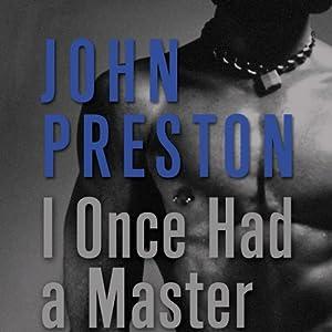 I Once Had a Master | [John Preston]
