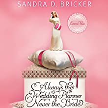 Always the Wedding Planner, Never the Bride (       UNABRIDGED) by Sandra D. Bricker Narrated by Ann Marie Gideon