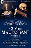 The Collected Supernatural and Weird Fiction of Guy De Maupassant: Volume 2-Including Fifty-Four Short Stories of the Strange and Unusual
