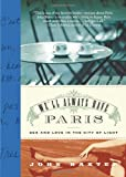 We'll Always Have Paris: Sex and Love in the City of Light (0060832886) by Baxter, John