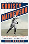 Christy Mathewson, the Christian Gent...