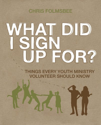 What Did I Sign Up For?: Things Every Youth Ministry Volunteer Should Know