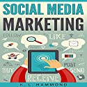 Social Media Marketing: Dominate Every Platform Audiobook by K. L. Hammond Narrated by Michael Hatak