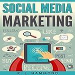 Social Media Marketing: Dominate Every Platform | K. L. Hammond
