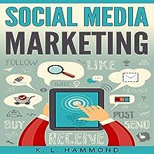 Social Media Marketing: Dominate Every Platform | Livre audio Auteur(s) : K. L. Hammond Narrateur(s) : Michael Hatak