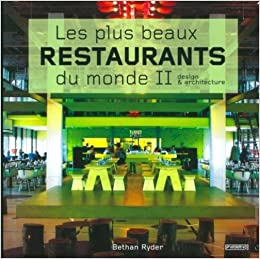 Les Plus Beaux Restaurants Du Monde Tome 2 Design Et Architecture French Edition Bethan