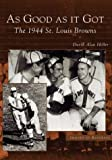 img - for As Good As It Got: The 1944 St. Louis Browns (MO) (Images of Baseball) by David Alan Heller (2003-11-01) book / textbook / text book