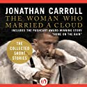 The Woman Who Married a Cloud: The Collected Short Stories of Jonathan Carroll (       UNABRIDGED) by Jonathan Carroll Narrated by Robin Bloodworth, Suehyla El Attar