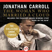 The Woman Who Married a Cloud: The Collected Short Stories of Jonathan Carroll Audiobook by Jonathan Carroll Narrated by Robin Bloodworth, Suehyla El Attar
