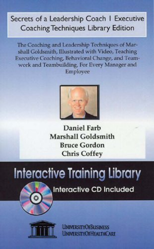 Secrets of a Leadership Coach 1 Executive Coaching Techniques Library Edition: The Coaching and Leadership Techniques of Marshall Goldsmith, Illustrated ... Behavioral Change, and Teamwork (No. 1)