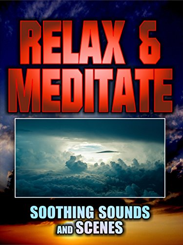 Relax and Meditate: Soothing Sounds and Scenes