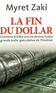 La fin du dollar : comment le billet vert est devenu la plus grande bulle spéculative de l'histoire