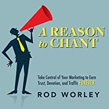 A Reason to Chant: Take Control of Your Marketing to Earn Trust, Devotion, and Traffic Forever Audiobook by Rod Worley Narrated by Rod Worley