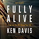 Fully Alive: Lighten Up and Live (       UNABRIDGED) by Ken Davis Narrated by Ken Davis