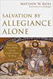 img - for Salvation by Allegiance Alone: Rethinking Faith, Works, and the Gospel of Jesus the King book / textbook / text book