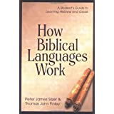 How Biblical Languages Work: A Student's Guide to Learning Hebrew and Greekby Peter James Silzer