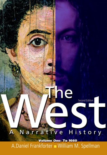 The West: A Narrative History, Volume 1: To 1600 (2nd...